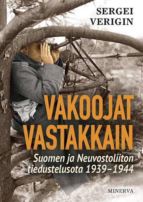 Sergei Veriginin teos avaa sodanaikaista tiedustelutoimintaa uusien, viime vuosina avattujen arkistolähteiden pohjalta.