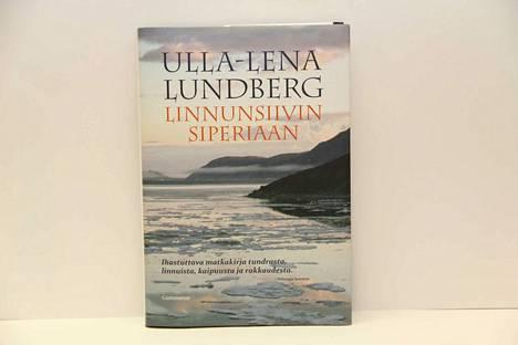 Ulla-Leena Lundberg: Linnunsiivin Siperiaan, Gummerus Kustannus Oy 2018, toinen painos, 232 sivua.