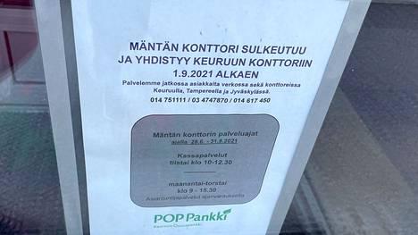 POP-pankin Mäntän konttori suljettiin elokuun lopussa, ja asiakkaita ohjataan asioimaan verkossa. Lähimmät konttorit sijaitsevat Keuruulla, Jyväskylässä ja Tampereella.